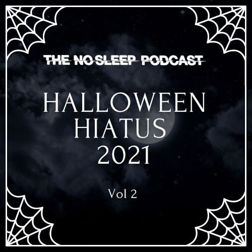 NoSleep Podcast S16 – Halloween Hiatus Vol. 2